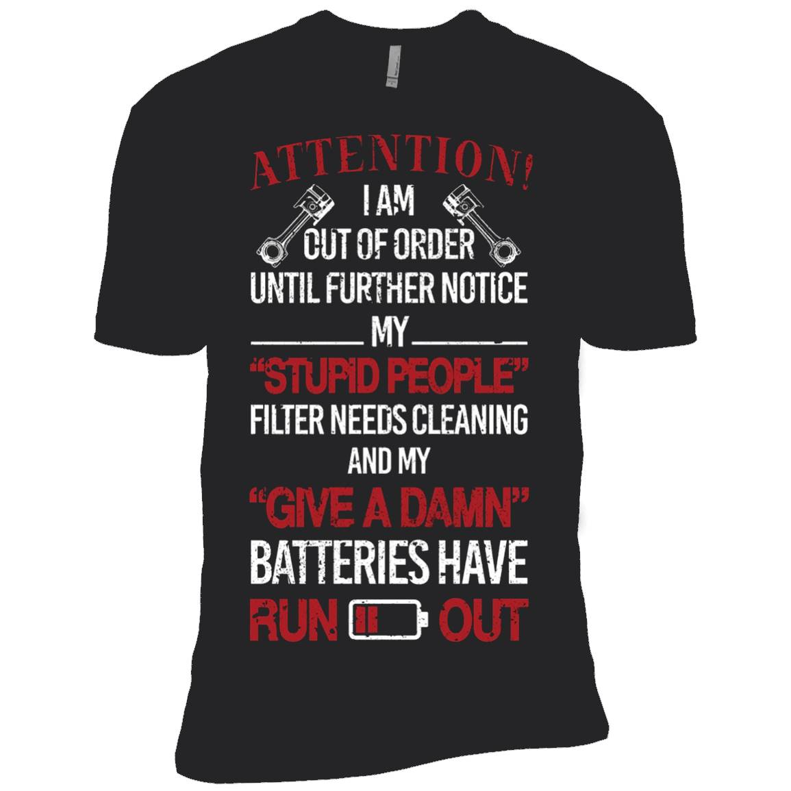 Attention I AM Out Of Order Until Further Notice My Stupid – T-Shirt