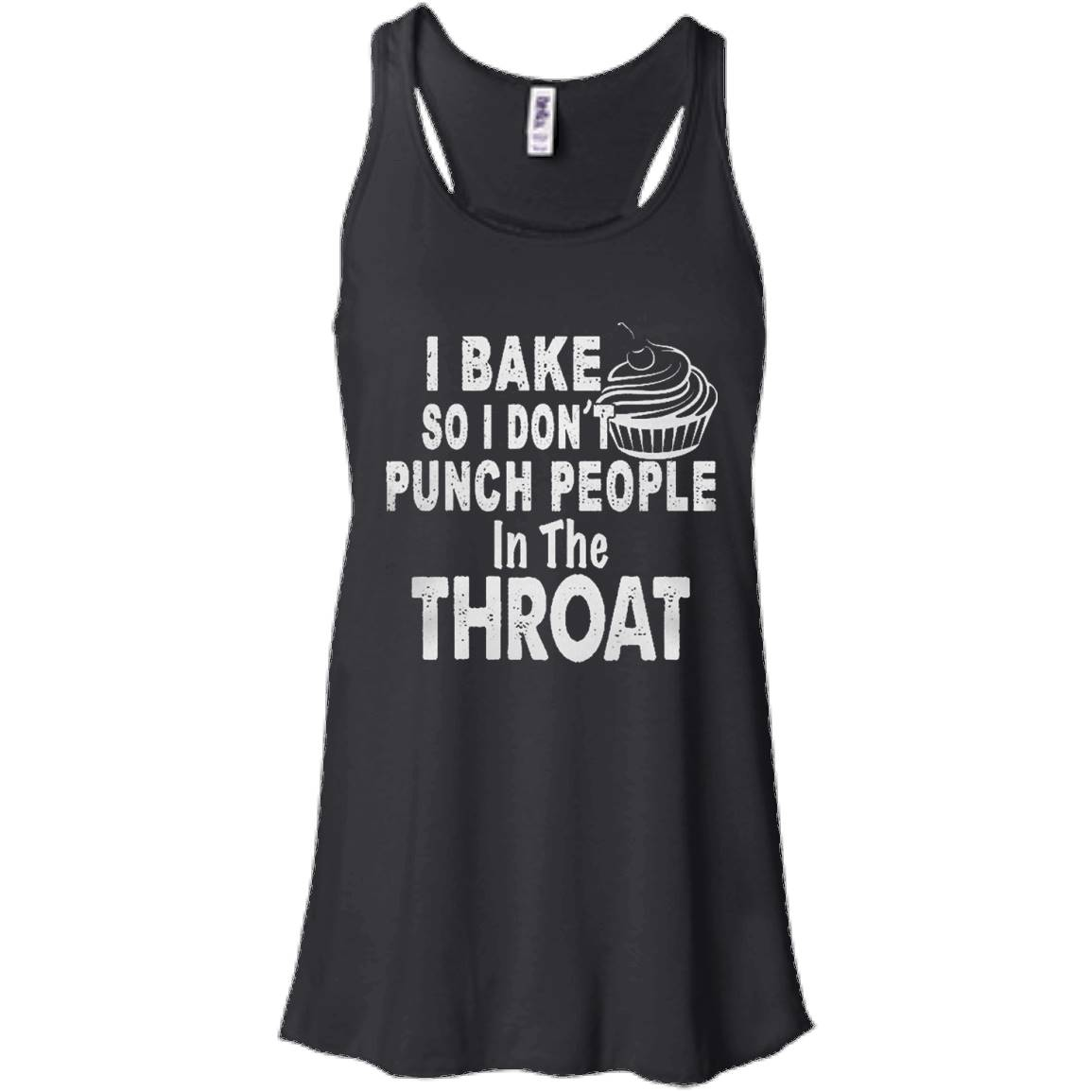 I Bake So I Don't Punch People In The Throat T Shirt – Women Tank