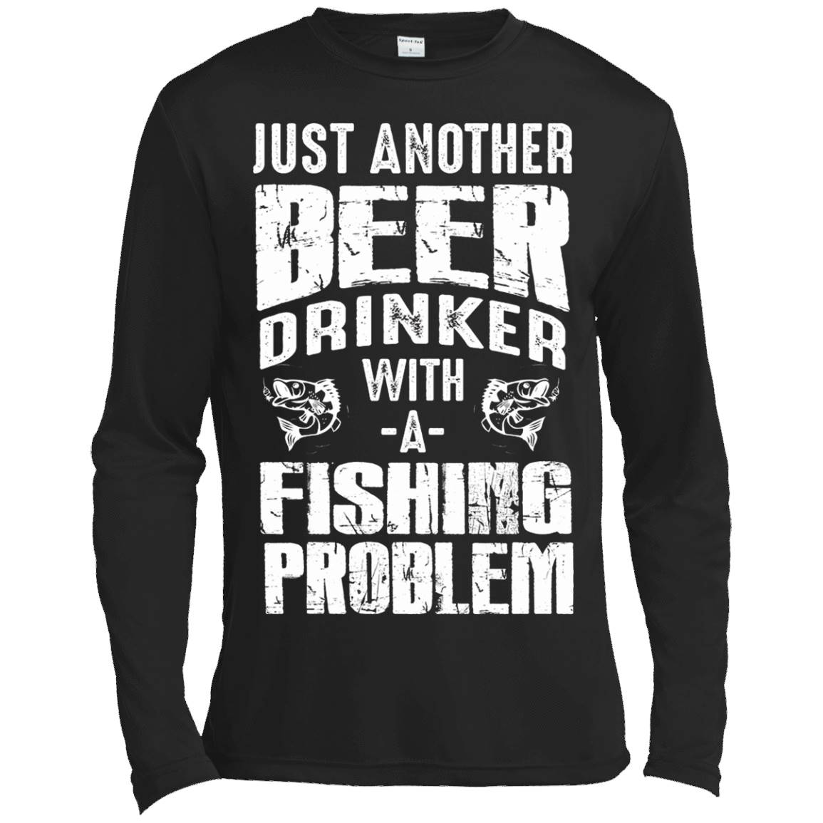 Just Another Beer Drinker With a Fishing Problem T-Shirt – Long Sleeve Tee