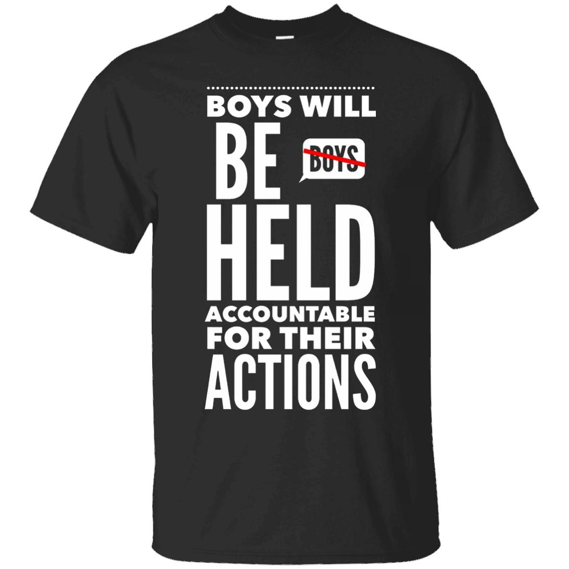 Boys will be Held Accountable For Their Actions T Shirt – T-Shirt