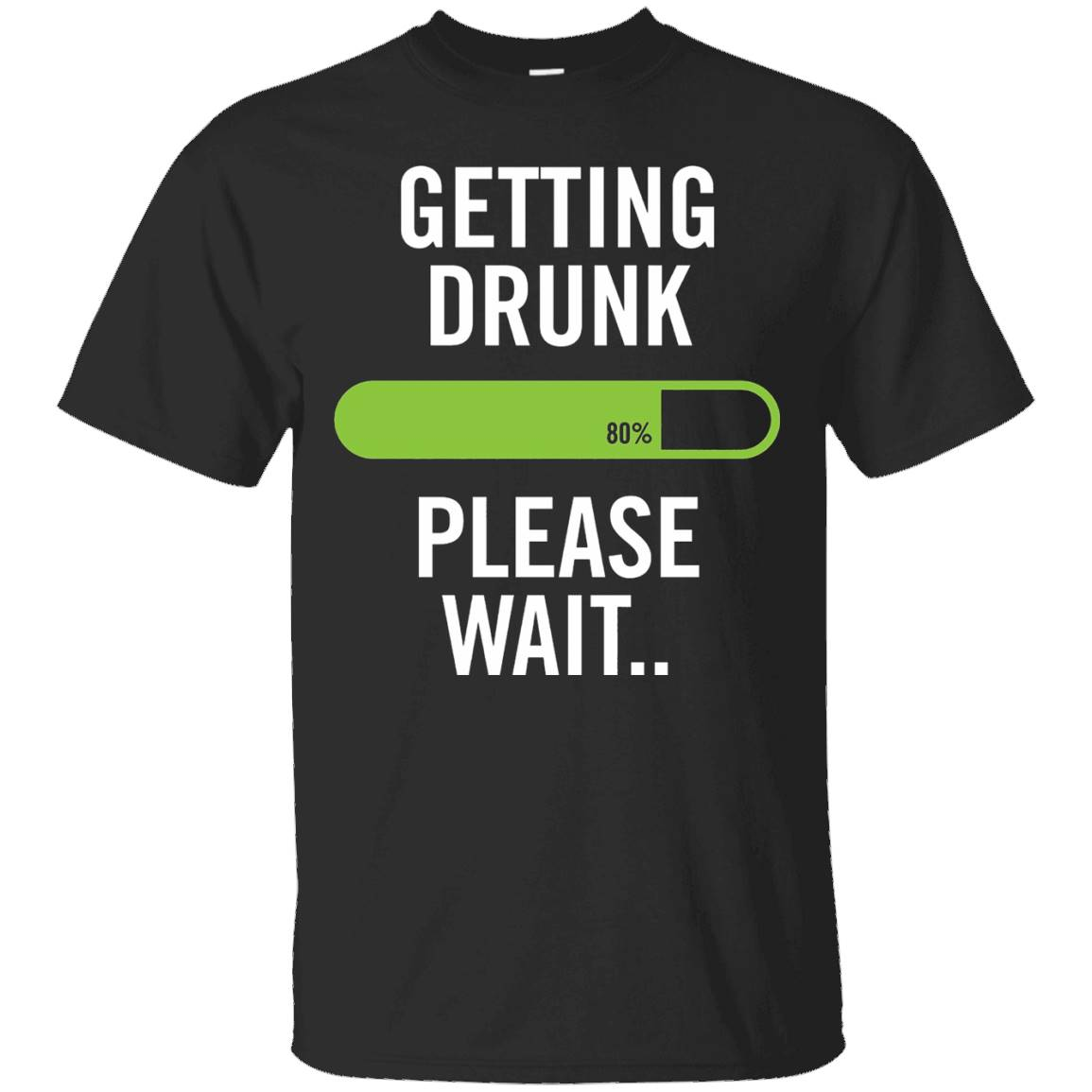 Getting Drunk – Please Wait Funny Humor Drinking Beer Tee – T-Shirt