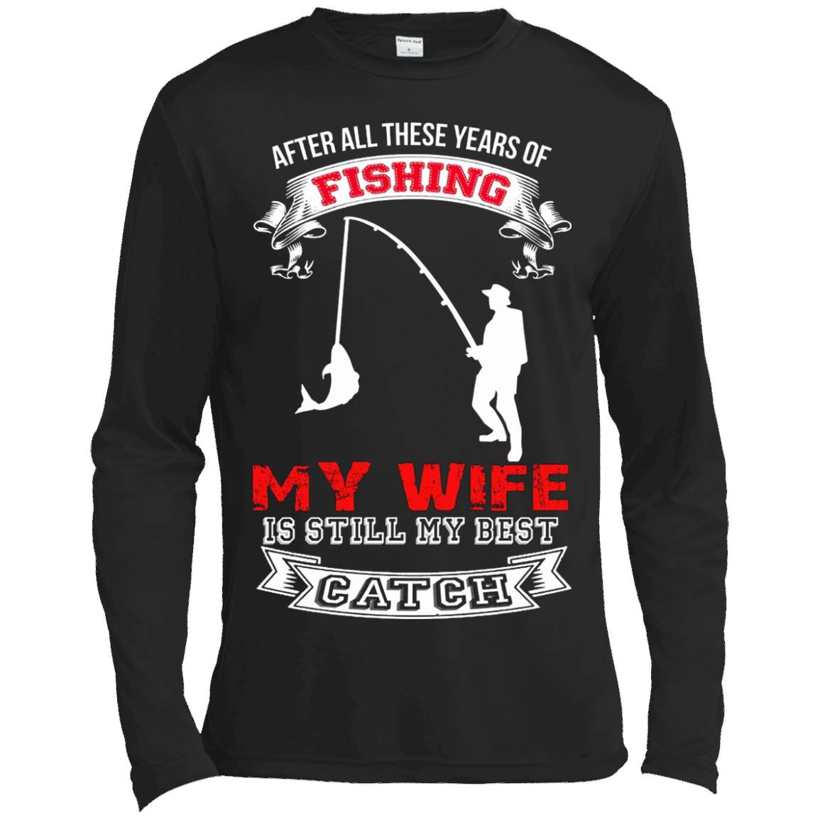 After All These Years Of Fishing My Wife Is Still Tshirt – Long Sleeve Tee