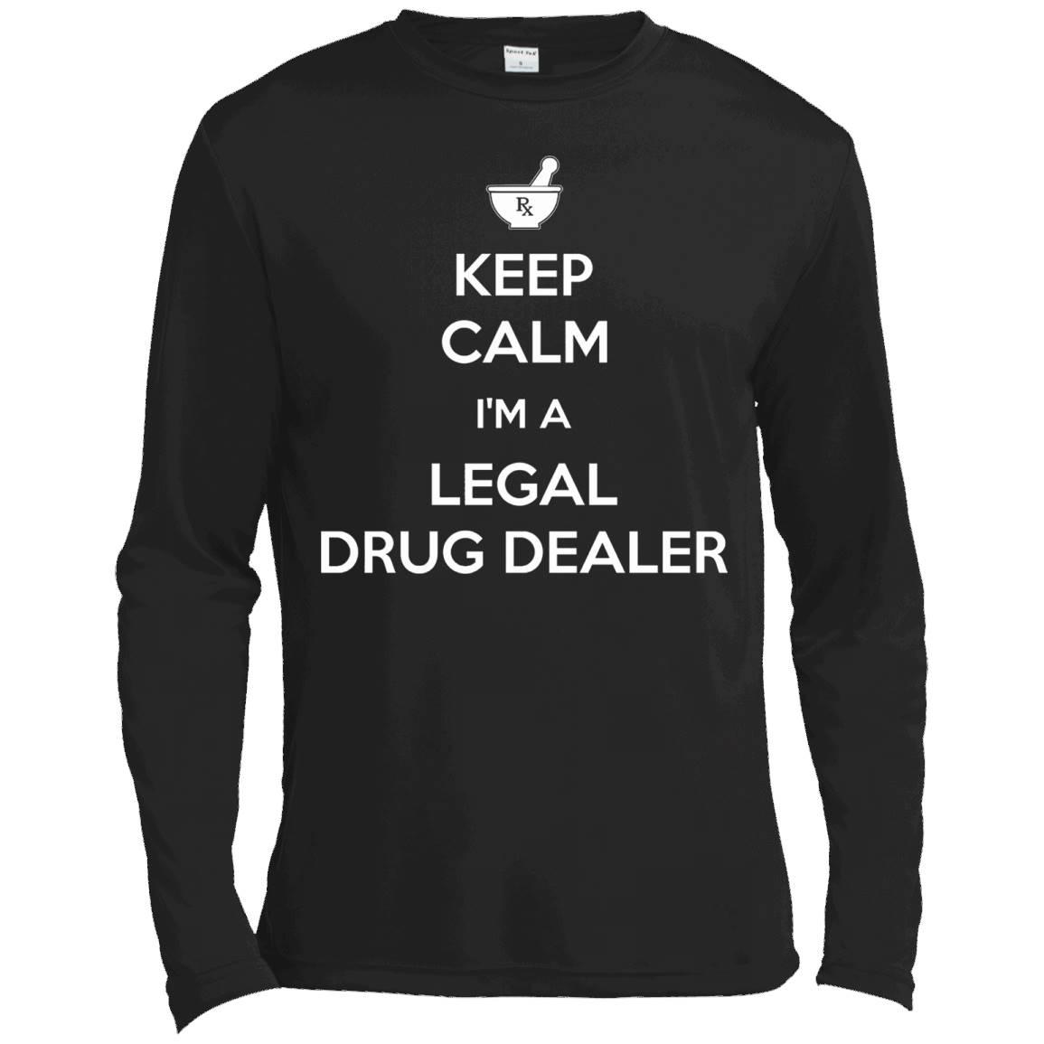 Keep Calm I'm A Legal Drug Dealer Funny Pharmacist T-Shirt – Long Sleeve Tee