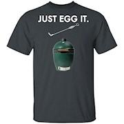 Just Egg It Big Green Egg T-Shirt
